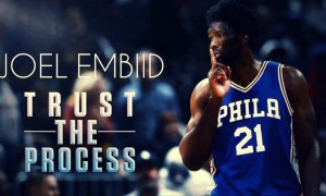 Joel Embiid - Trust The Process