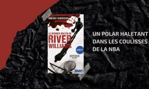 Le dernier match de River Williams