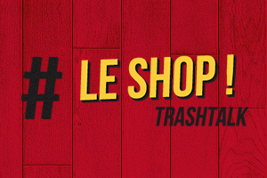 Le Shop TrashTalk
